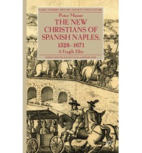 The New Christians of Spanish Naples 1528-1671: A Fragile Elite -Early Modern History: Society and Culture