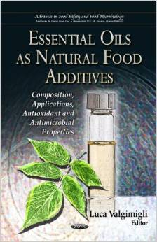 Essential Oils As Natural Food Additives: Composition, Applications, Antioxidant and Antimicrobial Properties
