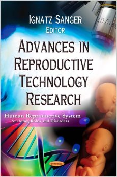 Advances in Reproductive Technology Research /Human Reproductive System-Anatomy, Roles and Disorder