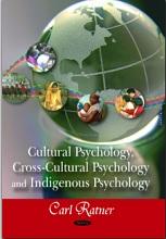 Cultural Psychology, Cross-cultural Psychology, and Indigenous Psychology