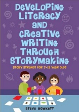 Developing Literacy and Creative Writing through Storymaking: Story Strands for 7-12 year olds