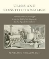 Crisis and Constitutionalism : Roman Political Thought from the Fall of the Republic to the Age of Revolution