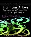Titanium Alloys: Preparation, Properties, and Applications