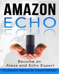 Amazon Echo: Become an Alexa and Echo Expert: The 2016 Missing Manual