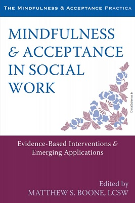 Mindfulness and Acceptance in Social Work: Evidence-Based Interventions and Emerging Applications