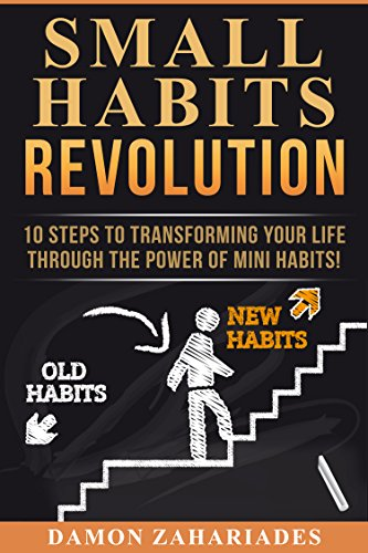 Small Habits Revolution: 10 Steps To Transforming Your Life Through The Power Of Mini Habits