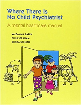 Where There Is No Child Psychiatrist: A Mental Healthcare Manual