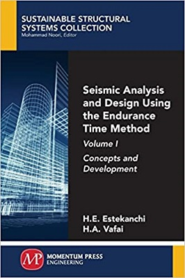 Seismic Analysis and Design Using the Endurance Time Method, Volume I: Concepts and Development